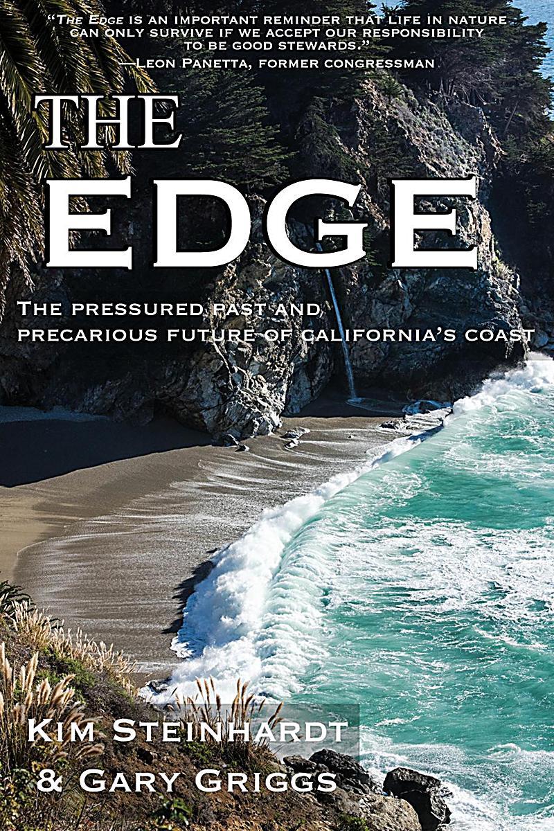 The Edge : the pressured past and precarious future of California's coast by Kim Steinhardt